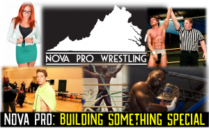 Plenty of talent both in ring and outside of it are making NOVA Pro Wrestling the hottest ticket in town.